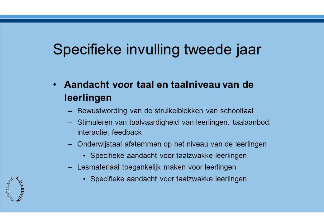 Specifieke invulling tweede jaar •Aandacht voor taal en taalniveau van de leerlingen –Bewustwording van de struikelblokken van schooltaal –Stimuleren