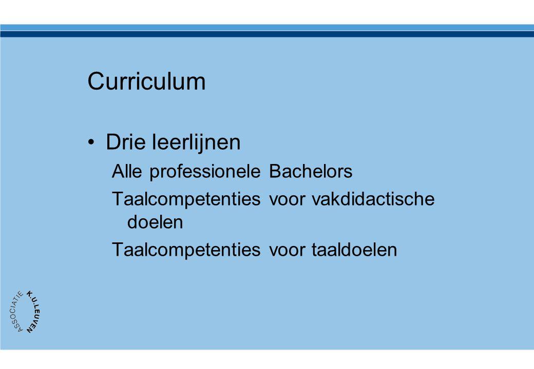 Curriculum •Drie leerlijnen Alle professionele Bachelors Taalcompetenties voor vakdidactische doelen Taalcompetenties voor taaldoelen
