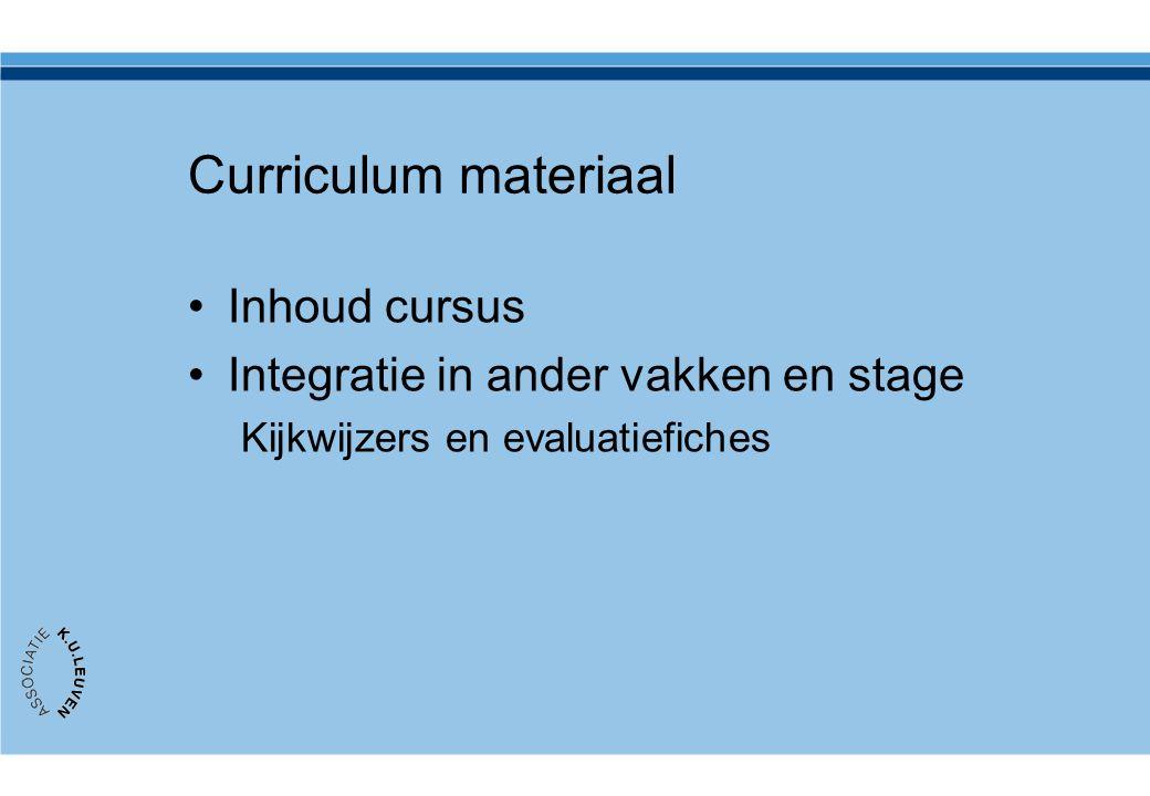 Curriculum materiaal •Inhoud cursus •Integratie in ander vakken en stage Kijkwijzers en evaluatiefiches