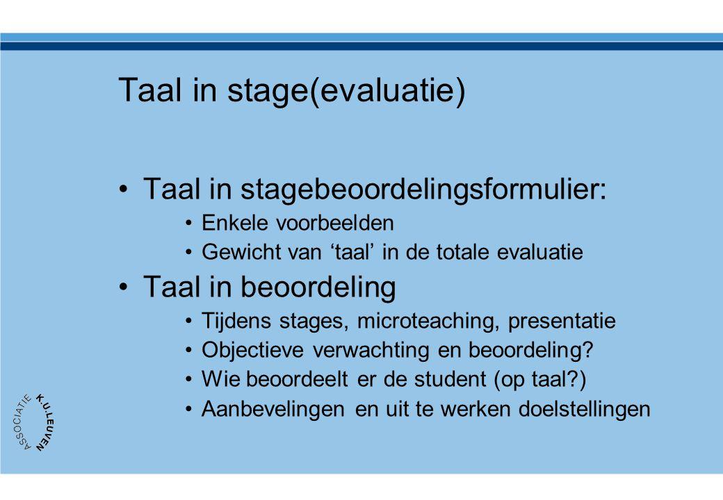 Taal in stage(evaluatie) •Taal in stagebeoordelingsformulier: •Enkele voorbeelden •Gewicht van 'taal' in de totale evaluatie •Taal in beoordeling •Tij