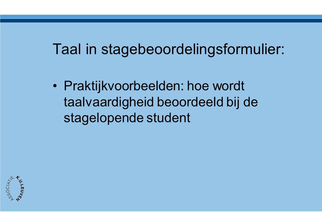 Taal in stagebeoordelingsformulier: •Praktijkvoorbeelden: hoe wordt taalvaardigheid beoordeeld bij de stagelopende student