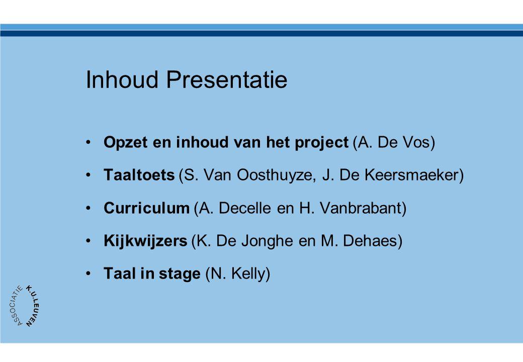 Inhoud Presentatie •Opzet en inhoud van het project (A. De Vos) •Taaltoets (S. Van Oosthuyze, J. De Keersmaeker) •Curriculum (A. Decelle en H. Vanbrab