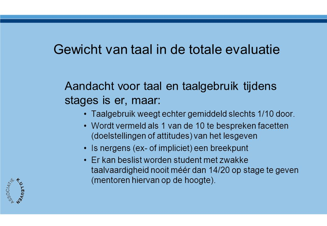 Gewicht van taal in de totale evaluatie Aandacht voor taal en taalgebruik tijdens stages is er, maar: •Taalgebruik weegt echter gemiddeld slechts 1/10