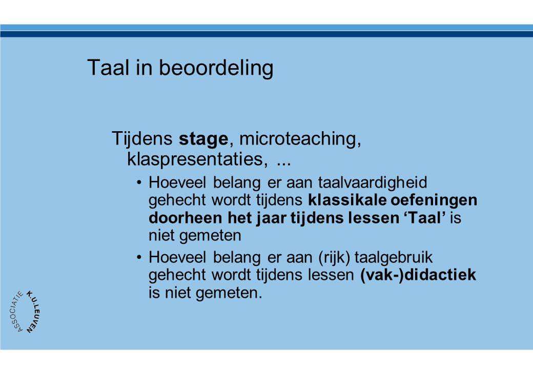 Taal in beoordeling Tijdens stage, microteaching, klaspresentaties,... •Hoeveel belang er aan taalvaardigheid gehecht wordt tijdens klassikale oefenin