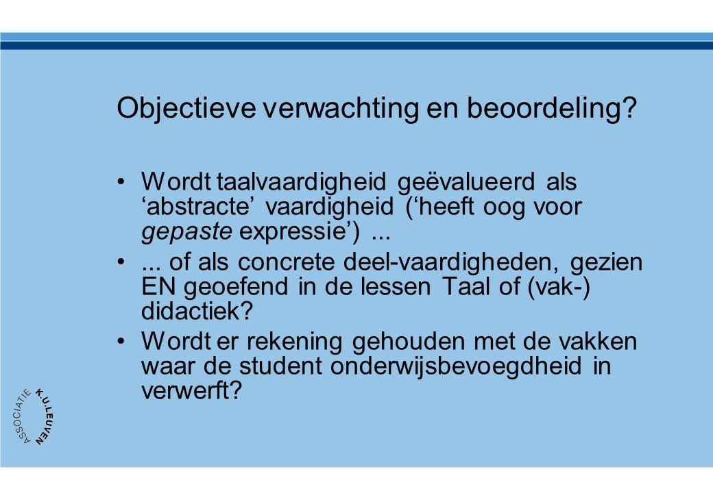 Objectieve verwachting en beoordeling? •Wordt taalvaardigheid geëvalueerd als 'abstracte' vaardigheid ('heeft oog voor gepaste expressie')... •... of