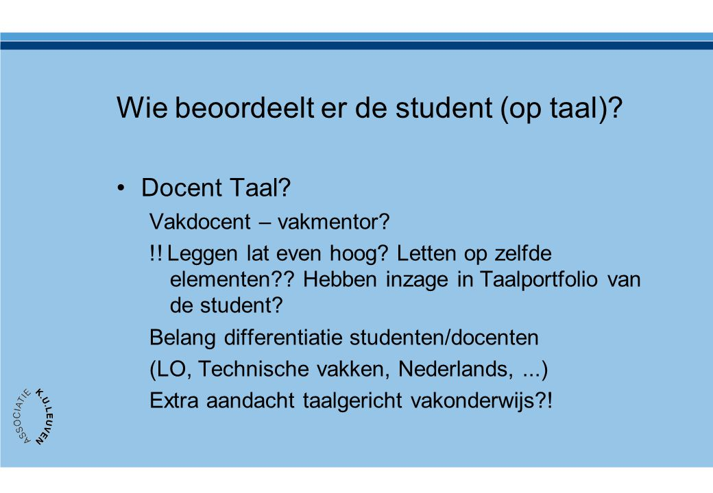 Wie beoordeelt er de student (op taal)? •Docent Taal? Vakdocent – vakmentor? !! Leggen lat even hoog? Letten op zelfde elementen?? Hebben inzage in Ta