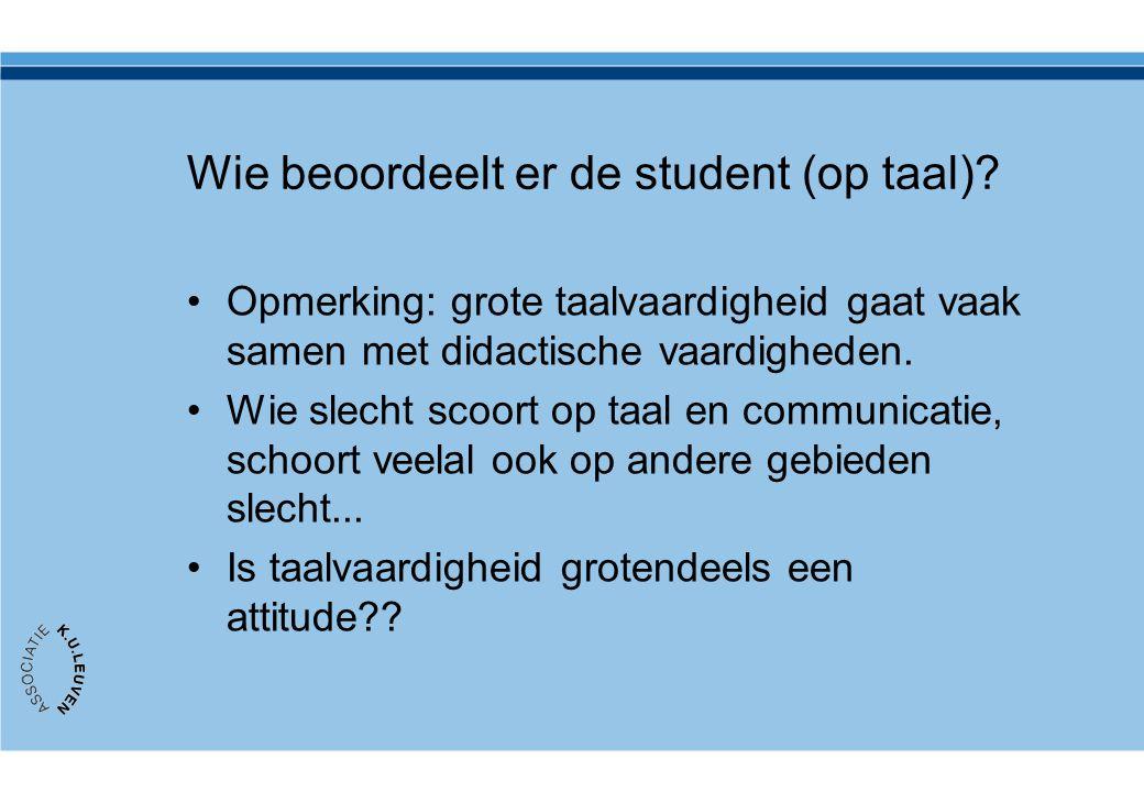 Wie beoordeelt er de student (op taal)? •Opmerking: grote taalvaardigheid gaat vaak samen met didactische vaardigheden. •Wie slecht scoort op taal en
