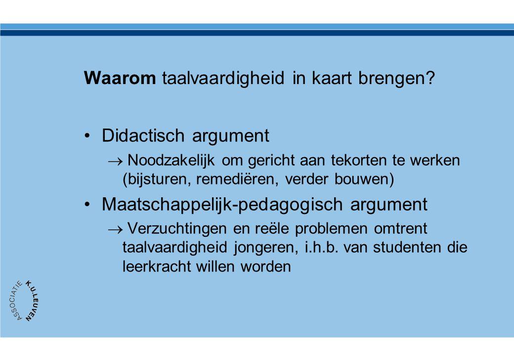 Waarom taalvaardigheid in kaart brengen? •Didactisch argument  Noodzakelijk om gericht aan tekorten te werken (bijsturen, remediëren, verder bouwen)