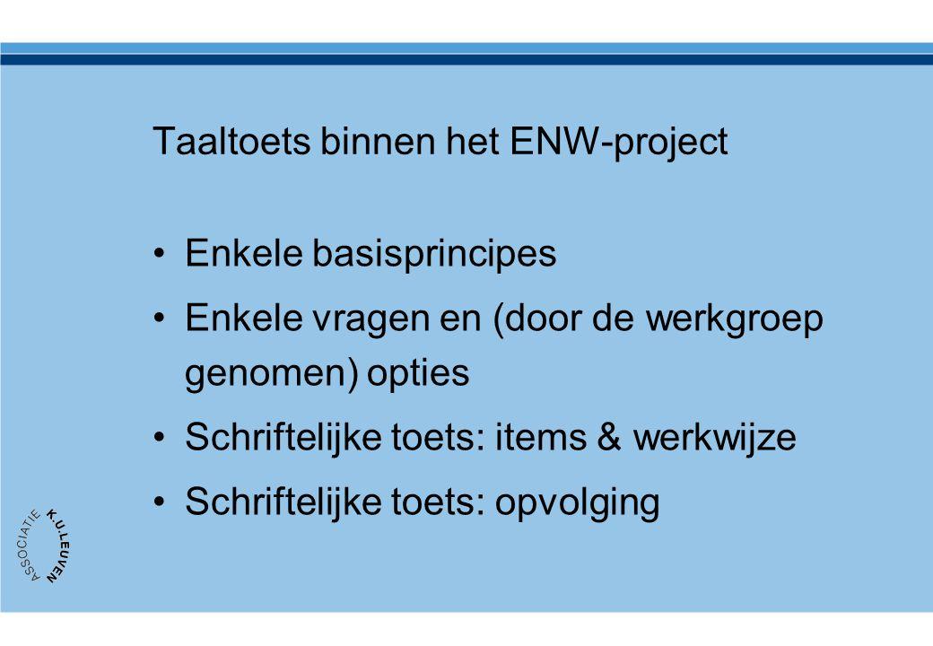 Taaltoets binnen het ENW-project •Enkele basisprincipes •Enkele vragen en (door de werkgroep genomen) opties •Schriftelijke toets: items & werkwijze •