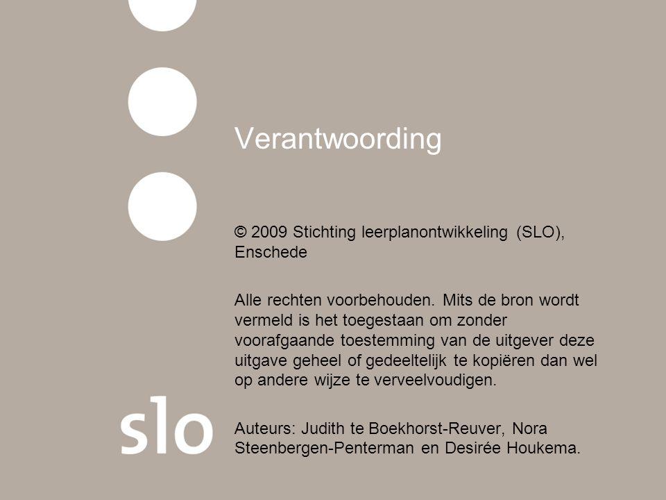 Verantwoording © 2009 Stichting leerplanontwikkeling (SLO), Enschede Alle rechten voorbehouden.