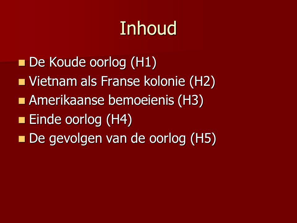 Inhoud  De Koude oorlog (H1)  Vietnam als Franse kolonie (H2)  Amerikaanse bemoeienis (H3)  Einde oorlog (H4)  De gevolgen van de oorlog (H5)