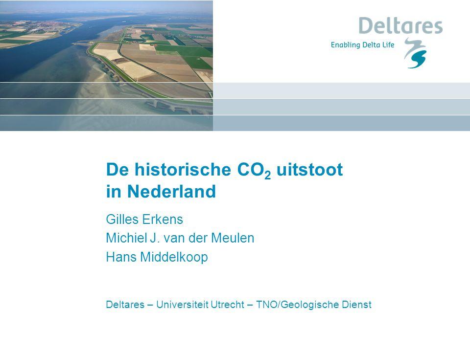 Deltares – Universiteit Utrecht – TNO/Geologische Dienst De historische CO 2 uitstoot in Nederland Gilles Erkens Michiel J. van der Meulen Hans Middel
