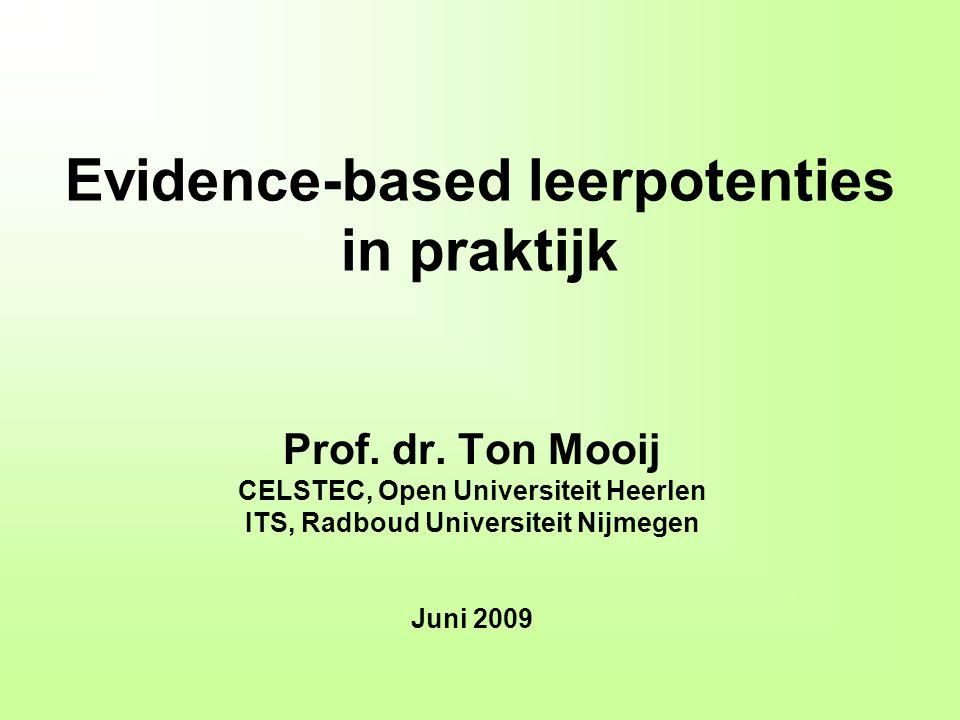 Evidence-based leerpotenties in praktijk Prof. dr. Ton Mooij CELSTEC, Open Universiteit Heerlen ITS, Radboud Universiteit Nijmegen Juni 2009