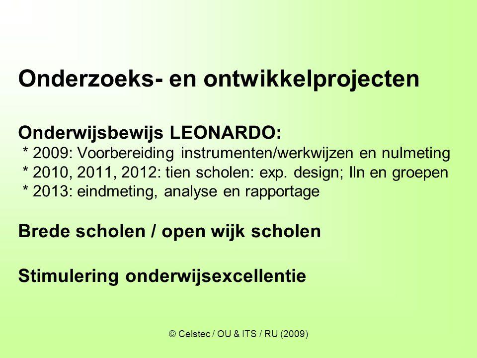 © Celstec / OU & ITS / RU (2009) Onderzoeks- en ontwikkelprojecten Onderwijsbewijs LEONARDO: * 2009: Voorbereiding instrumenten/werkwijzen en nulmetin