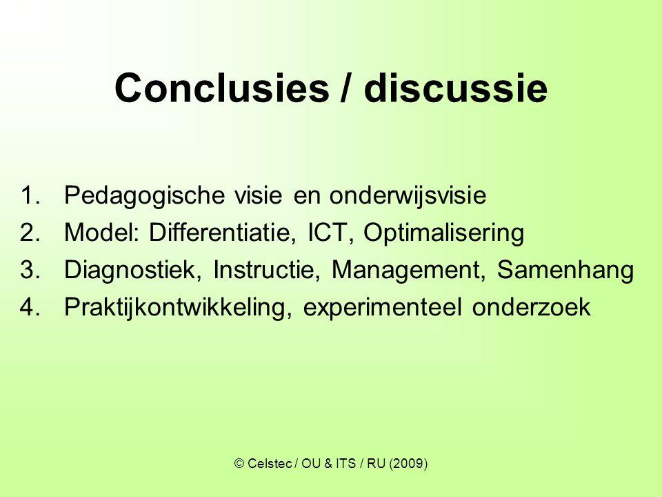 © Celstec / OU & ITS / RU (2009) Conclusies / discussie 1.Pedagogische visie en onderwijsvisie 2.Model: Differentiatie, ICT, Optimalisering 3.Diagnost