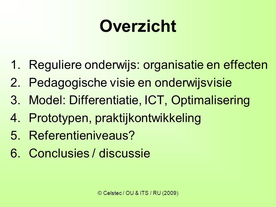 © Celstec / OU & ITS / RU (2009) Risico - OK – Risico •Algemeen cognitief •Taal •(Voorbereidend) rekenen •Sociaal •Emotioneel •(Senso)motoriek •Verwacht functioneren in school