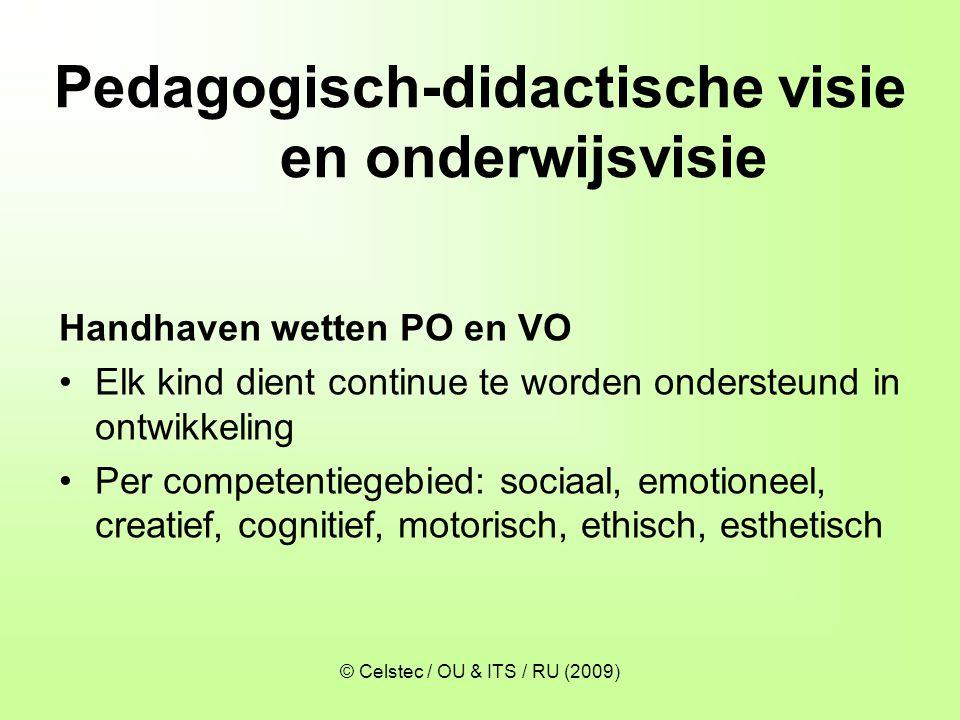 © Celstec / OU & ITS / RU (2009) Pedagogisch-didactische visie en onderwijsvisie Handhaven wetten PO en VO •Elk kind dient continue te worden onderste