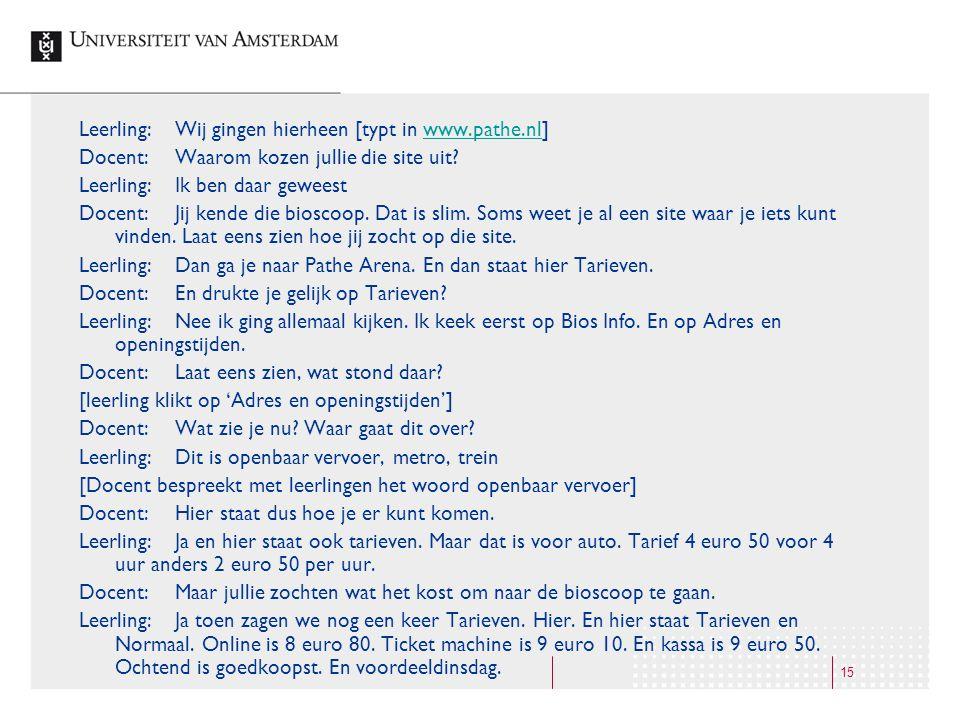 15 Leerling:Wij gingen hierheen [typt in www.pathe.nl]www.pathe.nl Docent:Waarom kozen jullie die site uit? Leerling:Ik ben daar geweest Docent:Jij ke
