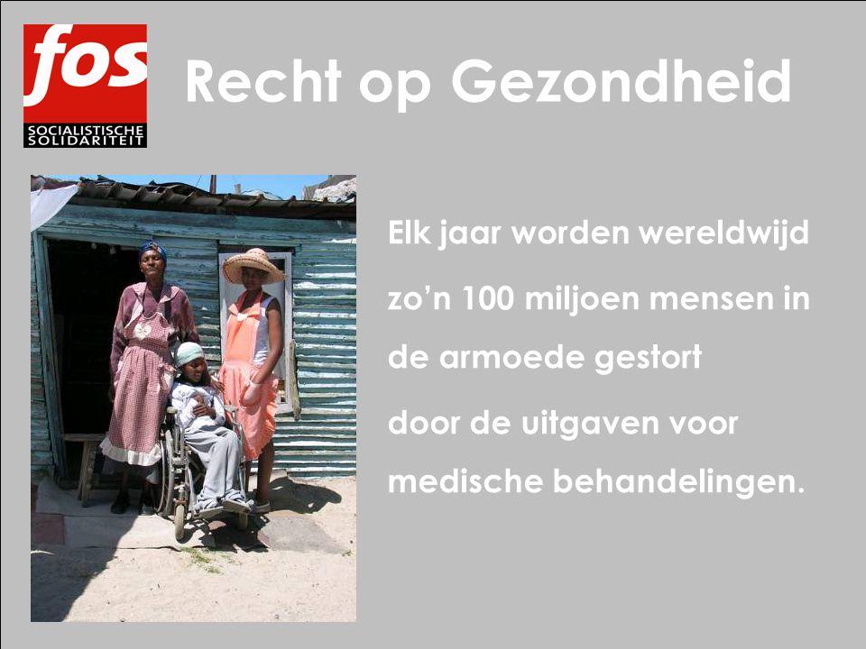Elk jaar worden wereldwijd zo'n 100 miljoen mensen in de armoede gestort door de uitgaven voor medische behandelingen. Recht op Gezondheid