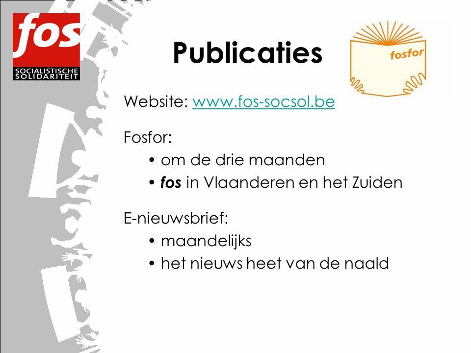 Publicaties Website: www.fos-socsol.bewww.fos-socsol.be Fosfor: • om de drie maanden • fos in Vlaanderen en het Zuiden E-nieuwsbrief: • maandelijks • het nieuws heet van de naald