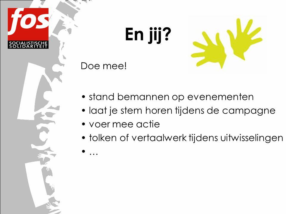 En jij? Doe mee! • stand bemannen op evenementen • laat je stem horen tijdens de campagne • voer mee actie • tolken of vertaalwerk tijdens uitwisselin
