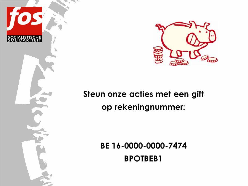 Steun onze acties met een gift op rekeningnummer: BE 16-0000-0000-7474 BPOTBEB1