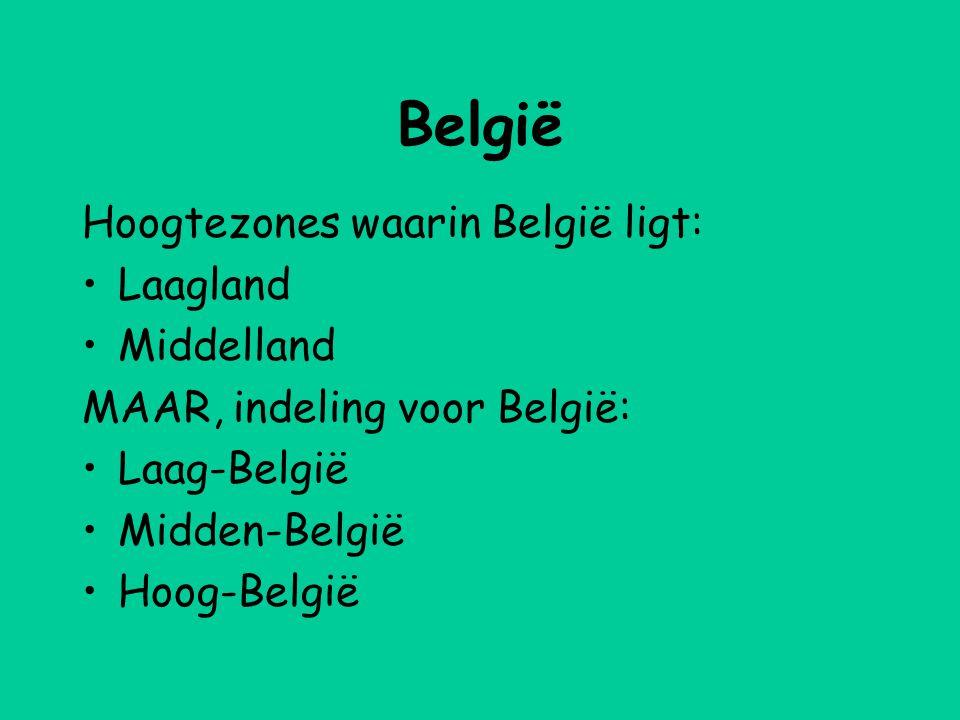 België Hoogtezones waarin België ligt: •Laagland •Middelland MAAR, indeling voor België: •Laag-België •Midden-België •Hoog-België
