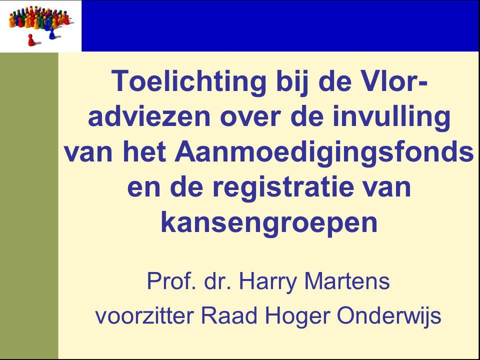 Toelichting bij de Vlor- adviezen over de invulling van het Aanmoedigingsfonds en de registratie van kansengroepen Prof. dr. Harry Martens voorzitter