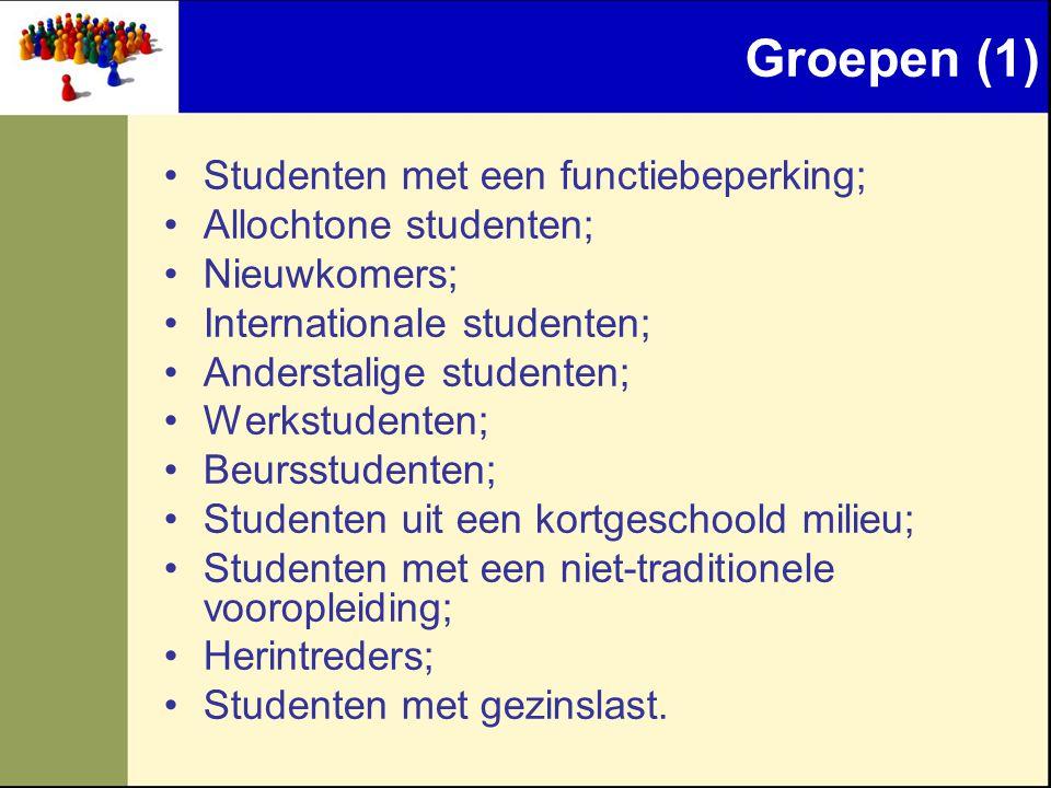 Groepen (1) •Studenten met een functiebeperking; •Allochtone studenten; •Nieuwkomers; •Internationale studenten; •Anderstalige studenten; •Werkstudent
