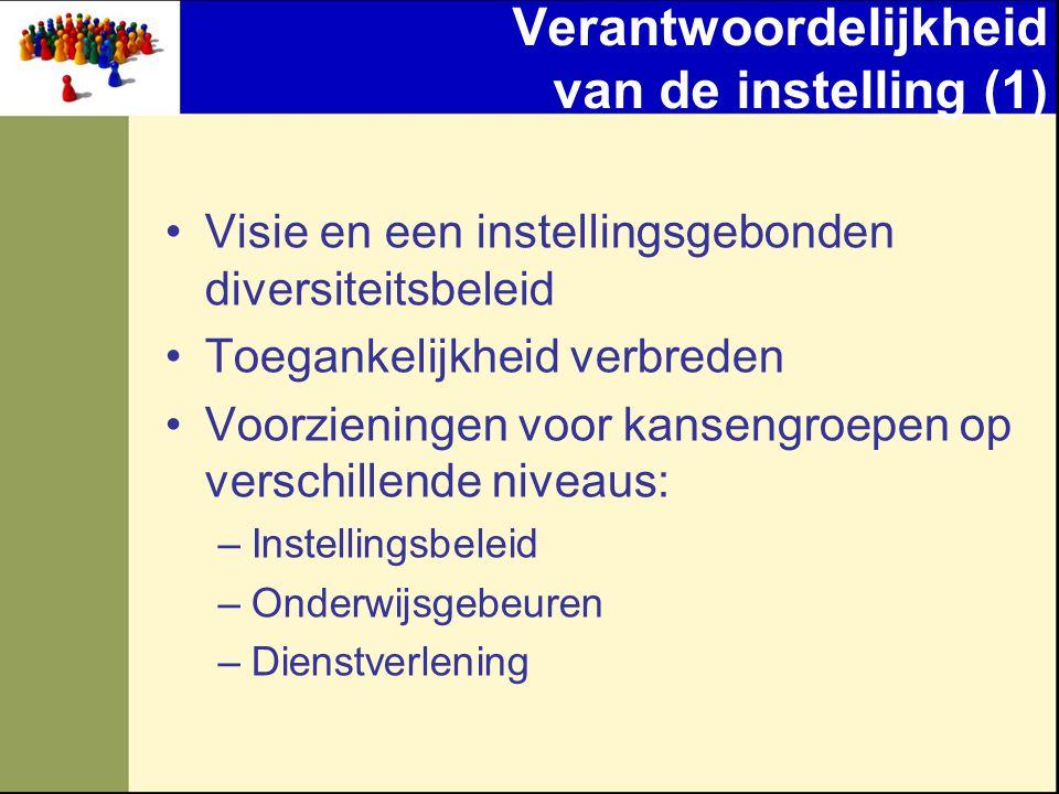 Verantwoordelijkheid van de instelling (1) •Visie en een instellingsgebonden diversiteitsbeleid •Toegankelijkheid verbreden •Voorzieningen voor kansen