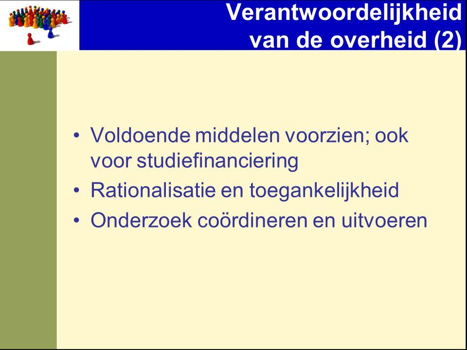 Verantwoordelijkheid van de overheid (2) •Voldoende middelen voorzien; ook voor studiefinanciering •Rationalisatie en toegankelijkheid •Onderzoek coör
