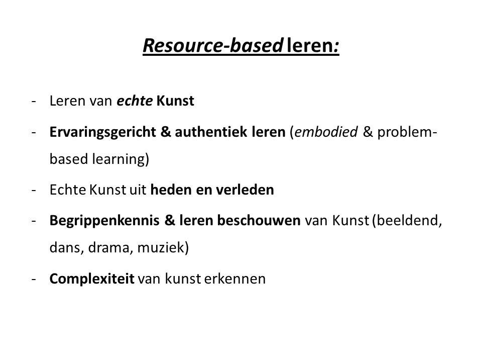 Resource-based leren: -Leren van echte Kunst -Ervaringsgericht & authentiek leren (embodied & problem- based learning) -Echte Kunst uit heden en verle