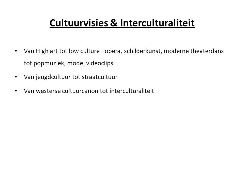Cultuurvisies & Interculturaliteit • Van High art tot low culture– opera, schilderkunst, moderne theaterdans tot popmuziek, mode, videoclips • Van jeu