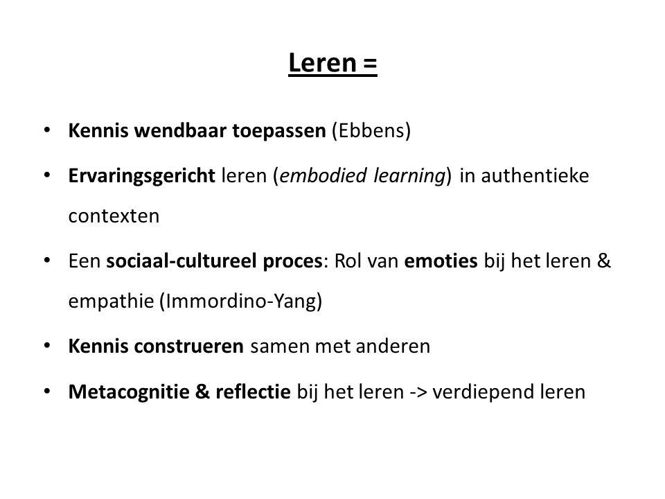 Leren = • Kennis wendbaar toepassen (Ebbens) • Ervaringsgericht leren (embodied learning) in authentieke contexten • Een sociaal-cultureel proces: Rol