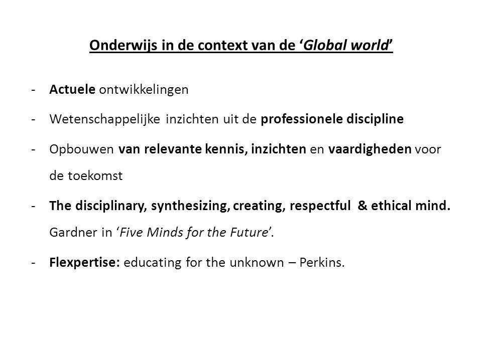 Onderwijs in de context van de 'Global world' -Actuele ontwikkelingen -Wetenschappelijke inzichten uit de professionele discipline -Opbouwen van relev