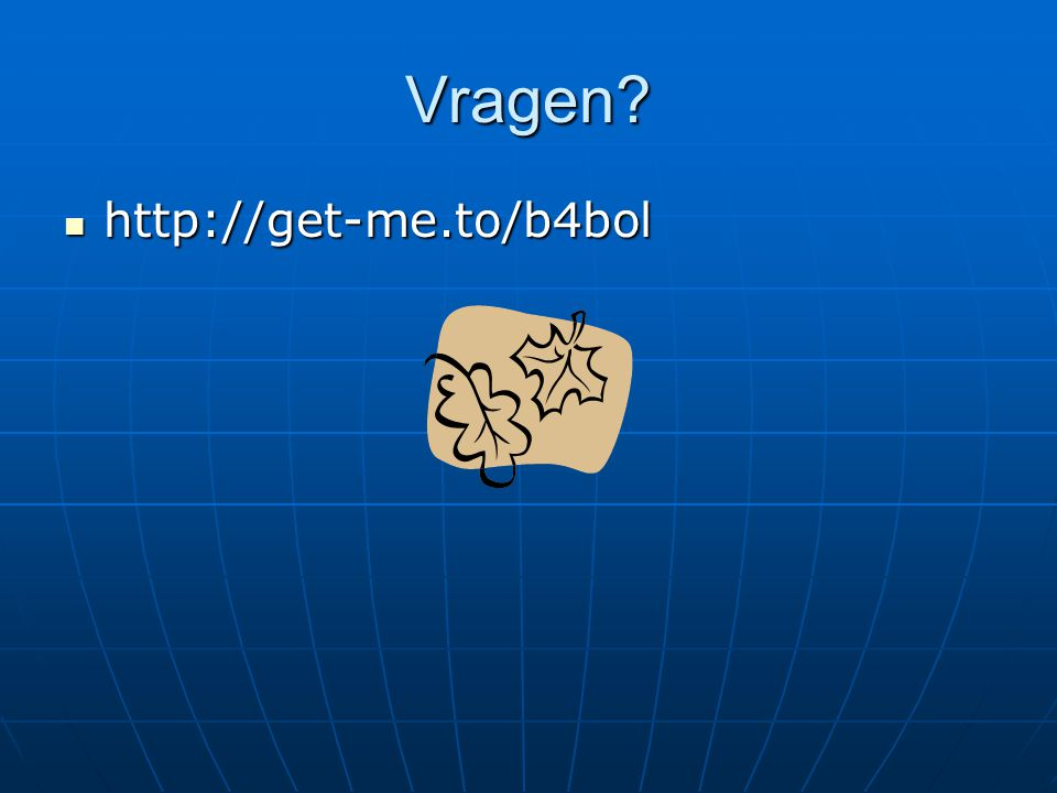 Vragen  http://get-me.to/b4bol