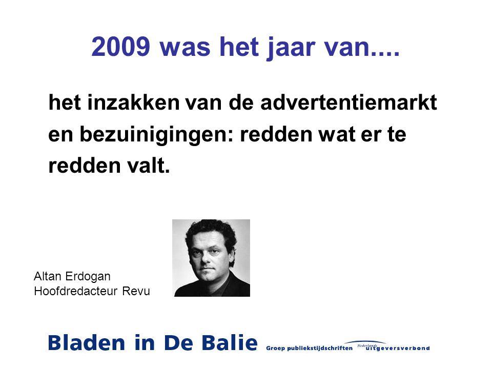 2009 was het jaar van.... het inzakken van de advertentiemarkt en bezuinigingen: redden wat er te redden valt. Altan Erdogan Hoofdredacteur Revu
