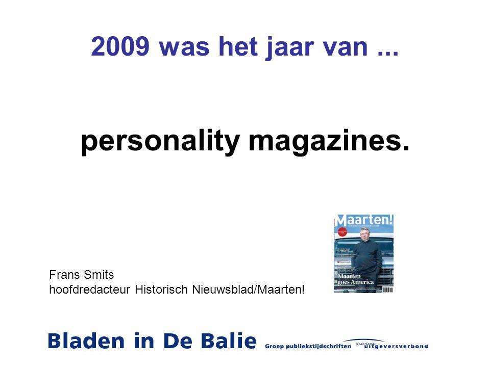 2009 was het jaar van... personality magazines. Frans Smits hoofdredacteur Historisch Nieuwsblad/Maarten!