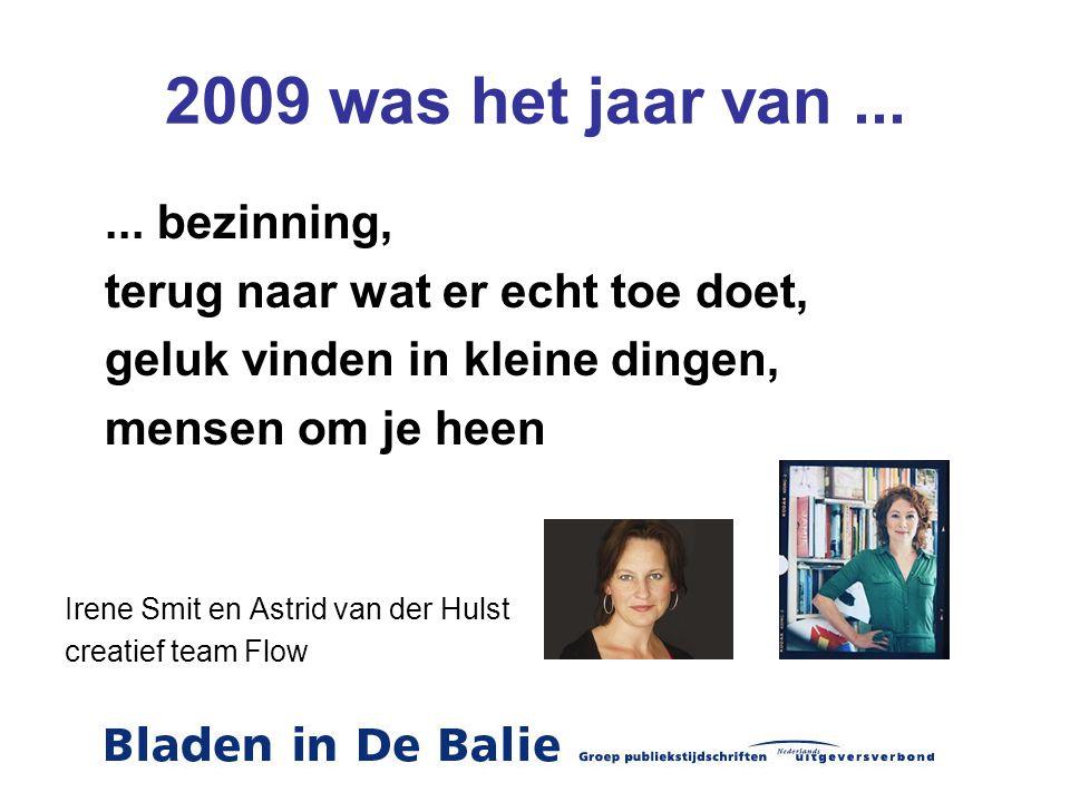 2009 was het jaar van...... bezinning, terug naar wat er echt toe doet, geluk vinden in kleine dingen, mensen om je heen Irene Smit en Astrid van der