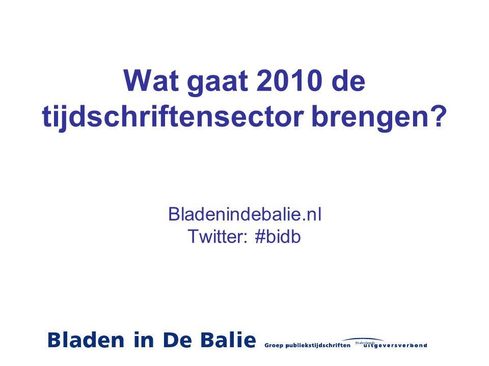 Wat gaat 2010 de tijdschriftensector brengen? Bladenindebalie.nl Twitter: #bidb