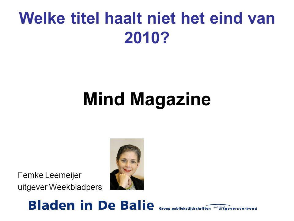 Welke titel haalt niet het eind van 2010? Mind Magazine Femke Leemeijer uitgever Weekbladpers
