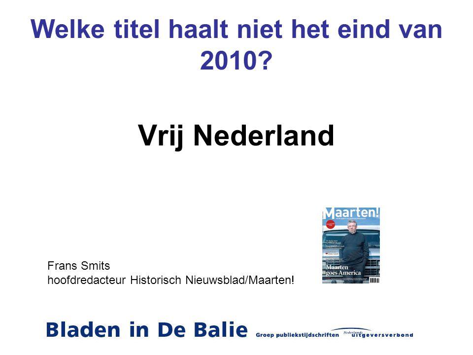 Welke titel haalt niet het eind van 2010? Vrij Nederland Frans Smits hoofdredacteur Historisch Nieuwsblad/Maarten!
