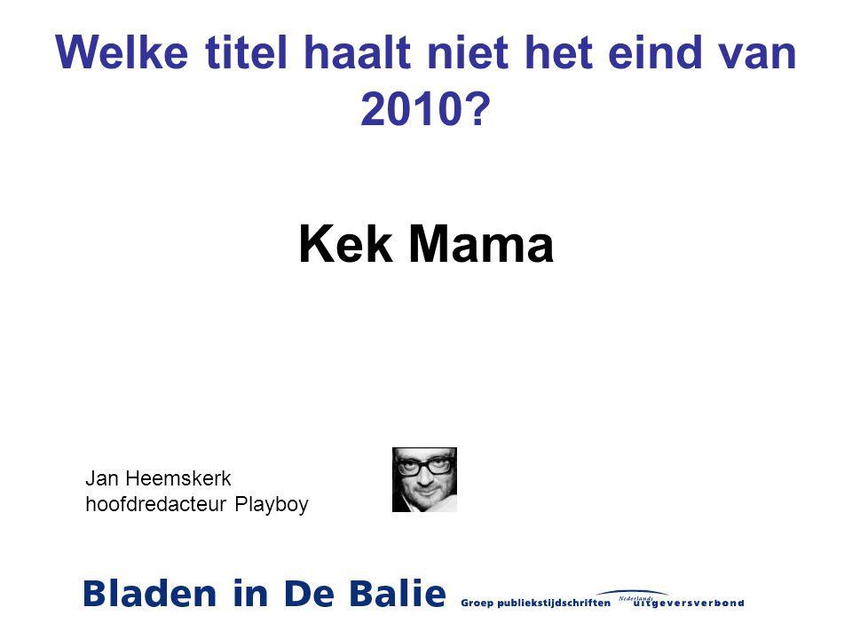 Welke titel haalt niet het eind van 2010? Kek Mama Jan Heemskerk hoofdredacteur Playboy