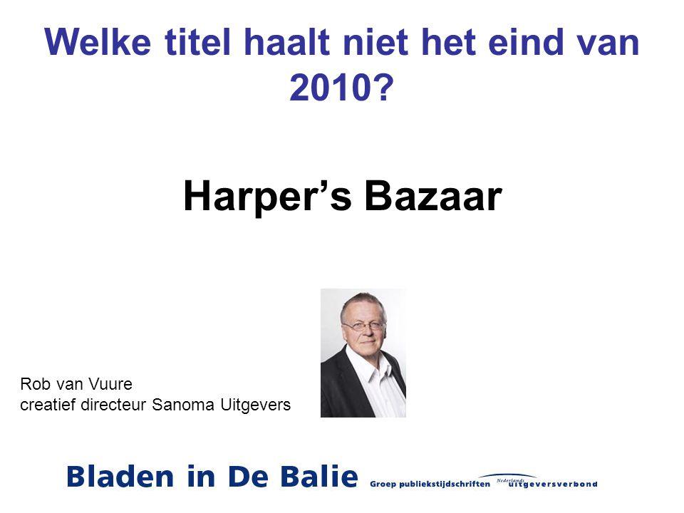 Welke titel haalt niet het eind van 2010? Harper's Bazaar Rob van Vuure creatief directeur Sanoma Uitgevers