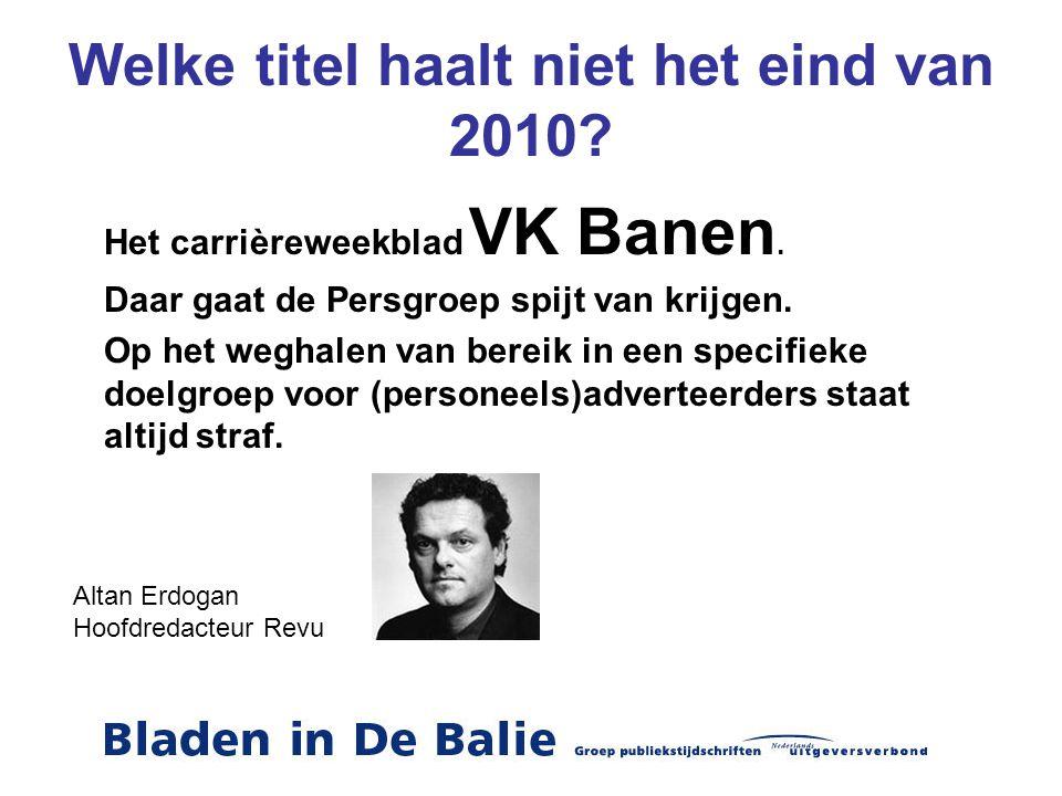 Welke titel haalt niet het eind van 2010? Het carrièreweekblad VK Banen. Daar gaat de Persgroep spijt van krijgen. Op het weghalen van bereik in een s