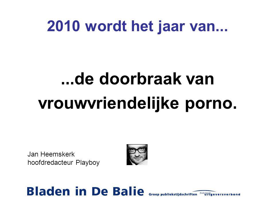 2010 wordt het jaar van......de doorbraak van vrouwvriendelijke porno. Jan Heemskerk hoofdredacteur Playboy