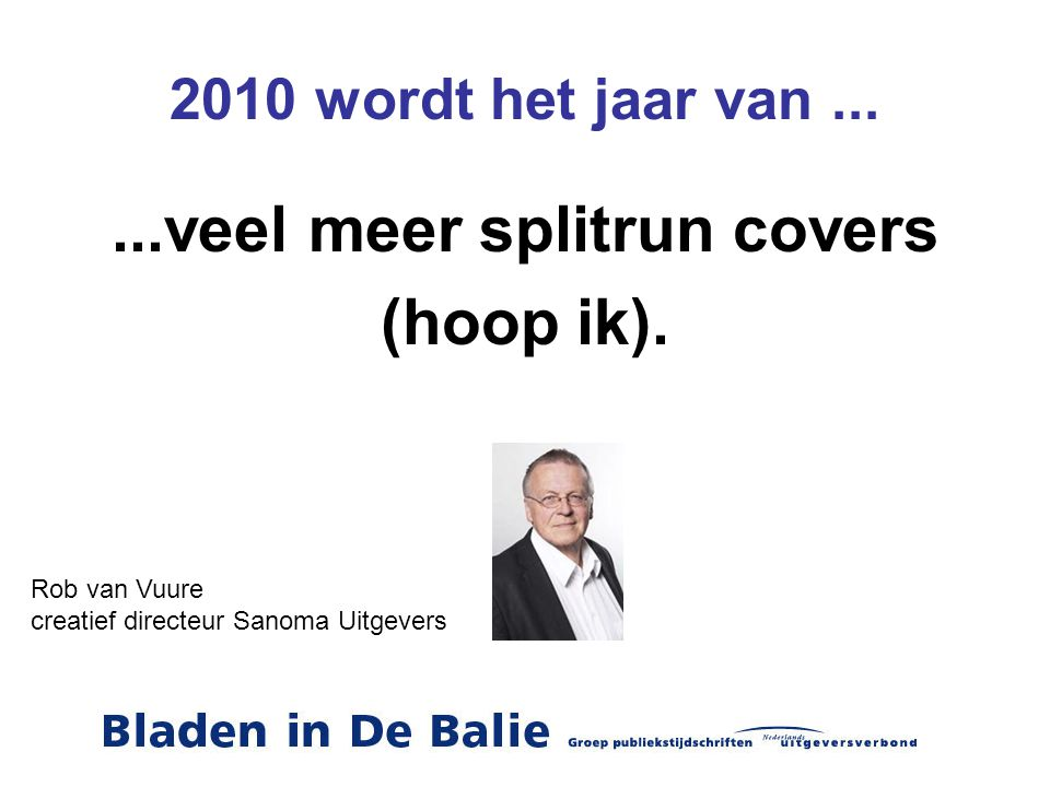 2010 wordt het jaar van......veel meer splitrun covers (hoop ik). Rob van Vuure creatief directeur Sanoma Uitgevers