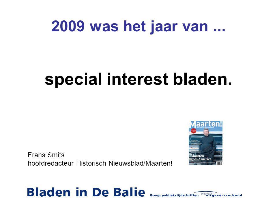 2009 was het jaar van... special interest bladen. Frans Smits hoofdredacteur Historisch Nieuwsblad/Maarten!