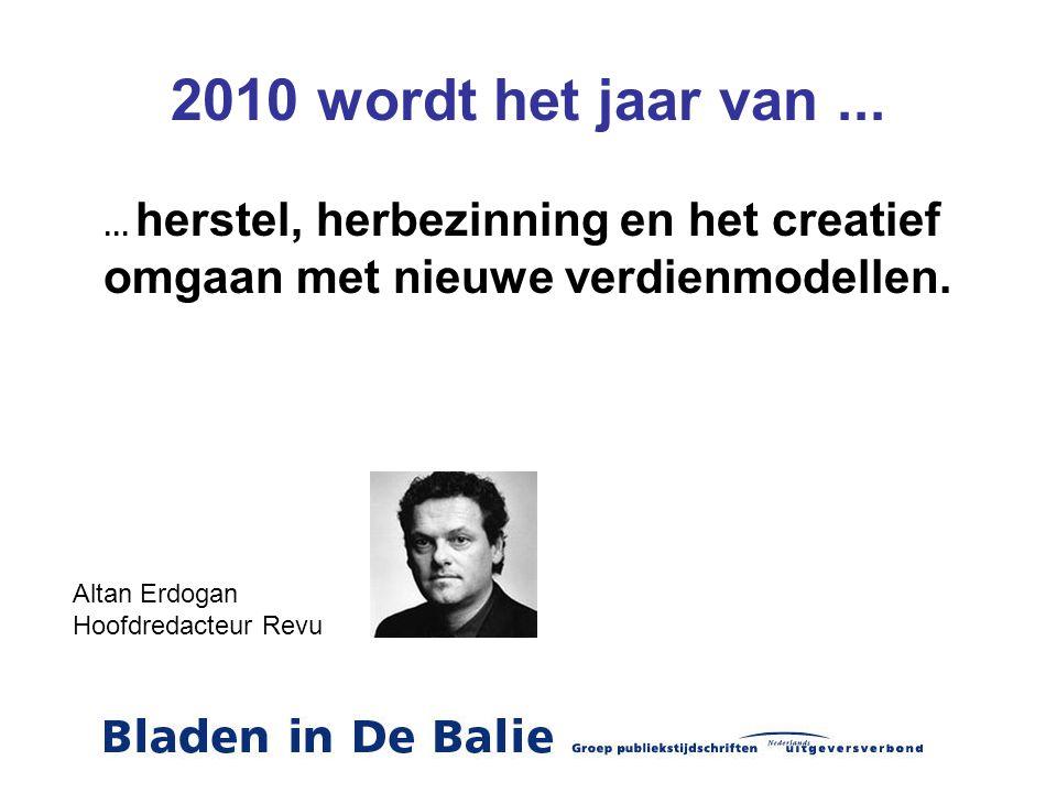 2010 wordt het jaar van...... herstel, herbezinning en het creatief omgaan met nieuwe verdienmodellen. Altan Erdogan Hoofdredacteur Revu