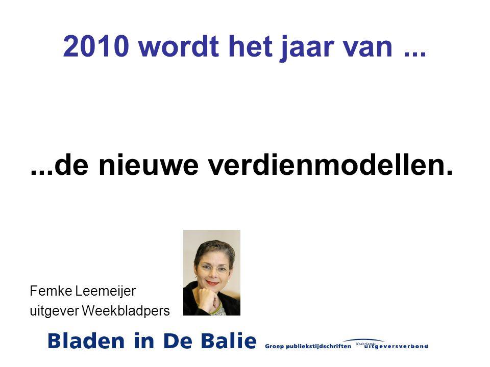 2010 wordt het jaar van......de nieuwe verdienmodellen. Femke Leemeijer uitgever Weekbladpers